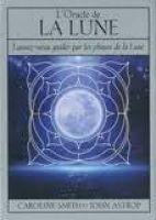 L'oracle de la Lune - Laissez-vous guider par les phases de la Lune. Avec 1 livret et 72 cartes