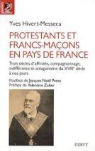 Protestants et Francs-maçons en pays de France - Trois siècles d'affinités, de compagnonnage, d'indifférence et d'antagonismes. Entre la Bile et le compas, francs-maçons protestants, protestants francs-maçons, protestants et Francs-maçons