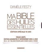 Ma bible des huiles essentielles - Edition spéciale 10 ans