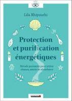 Protection et purification énergétiques - Rituels puissants pour attirer chance, amour et abondance