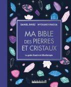 Ma bible des pierres et cristaux - Le guide illustré de lithothérapie -