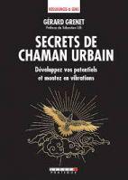 Secrets de chaman urbain - Développez vos potentiels et montez en vibrations