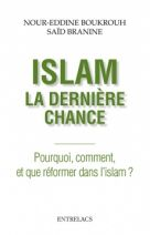 Islam : la dernière chance - Pourquoi, comment et que réformer dans l'islam ?