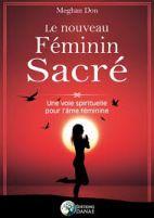 Le nouveau féminin sacré - Une voie spirituelle pour l'âme féminine