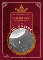 Le grand secret maçonnique de Jules Verne - La symbolique maçonnique et les sociétés secrètes dans son oeuvre